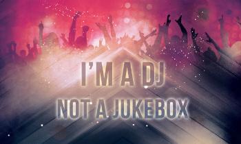 I'm a DJ, Not a Jukebox