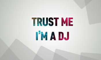 Trust Me, I'm a DJ