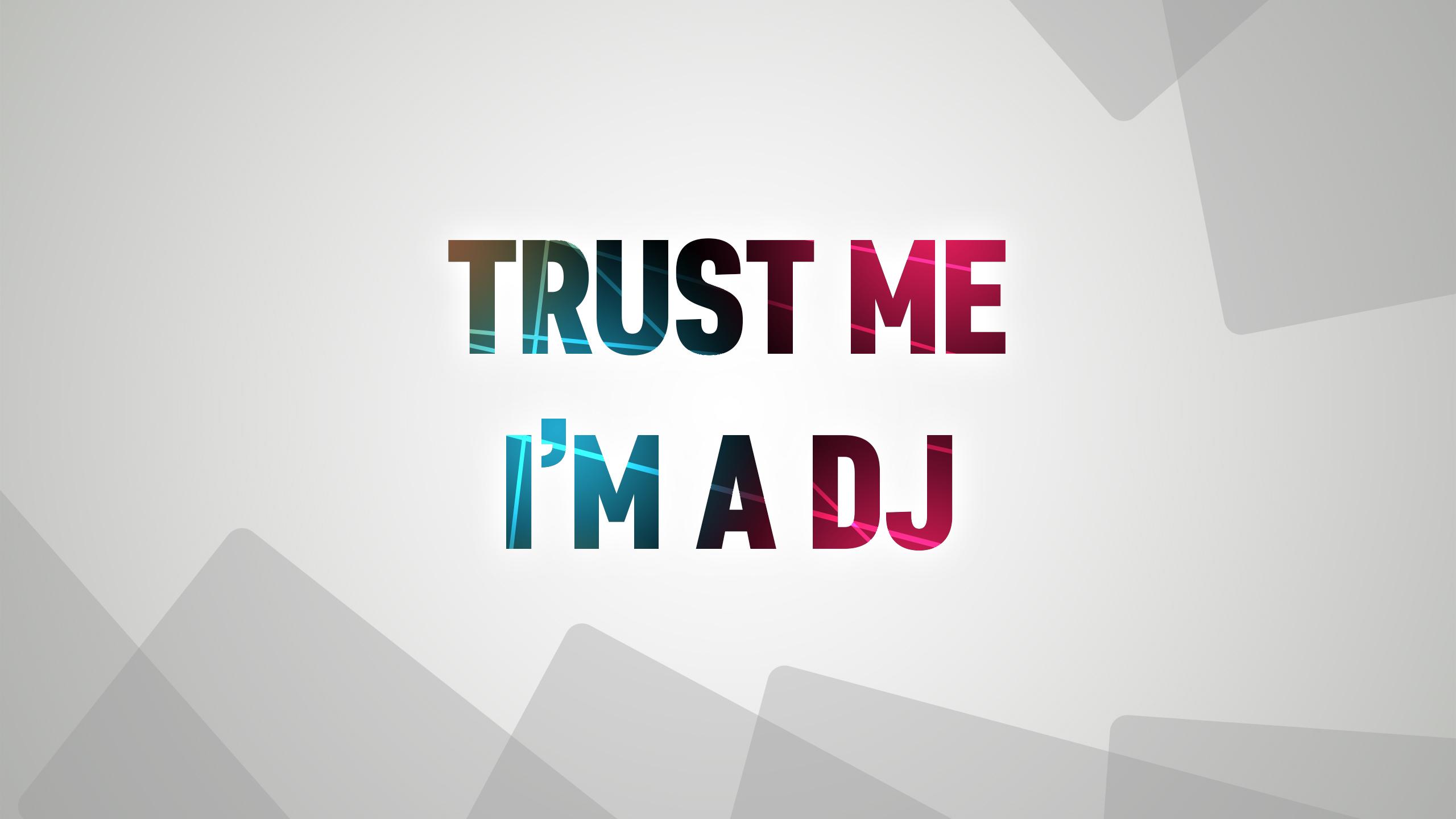 Trust Me Im A DJ Wallpaper