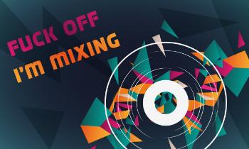 F Off, I'm Mixing